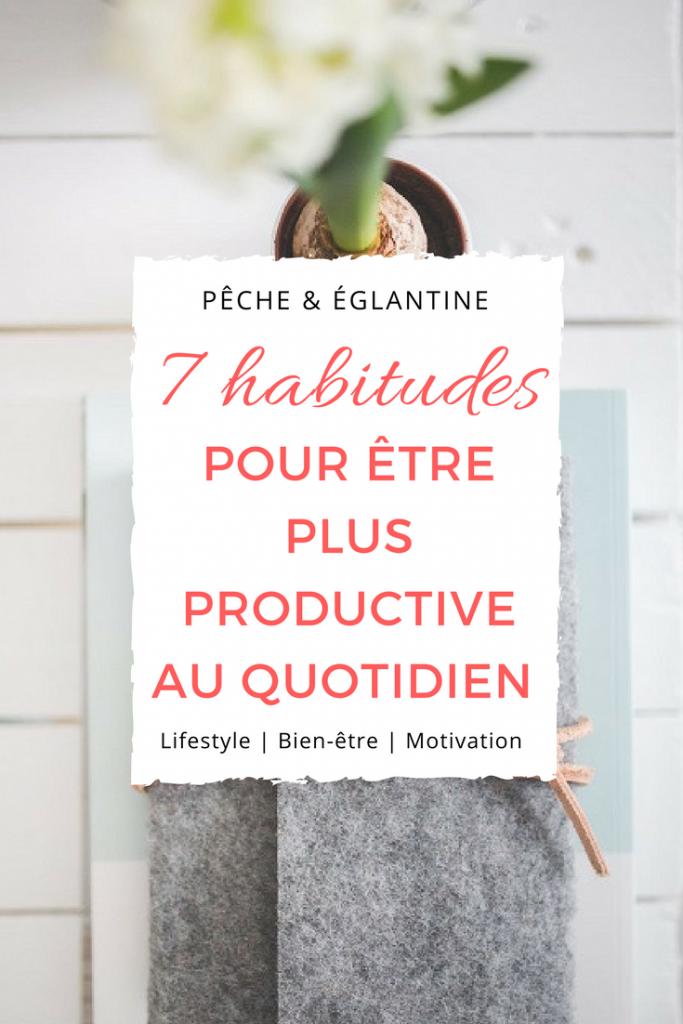 7 habitudes pour devenir plus productive au quotidien - Pêche & Eglantine