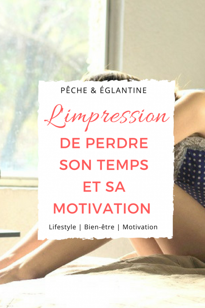 L'impression de perdre son temps et sa motivation - Pêche & Eglantine