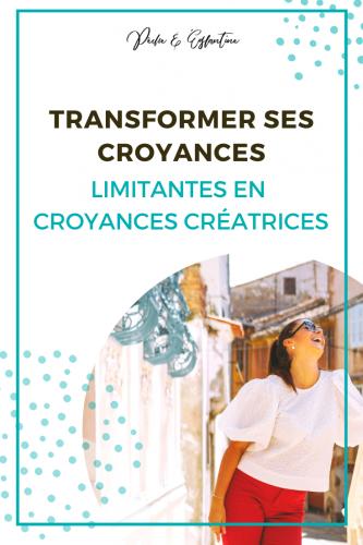 Croyances limitantes : comment les transformer en croyances créatrices ?