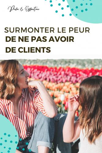 Comment surmonter la peur de ne pas avoir de client