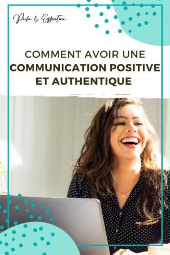 Comment avoir une communication positive et authentique
